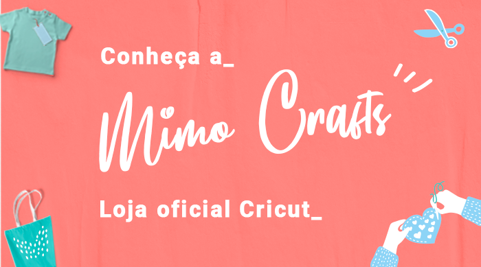 Conheça a Mimo Crafts, loja oficial Cricut -