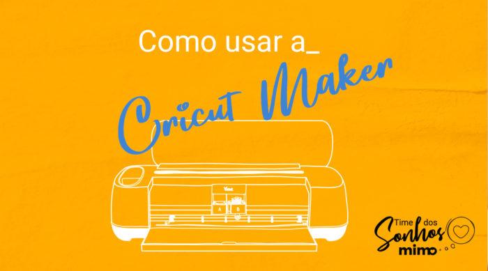 Cricut Maker: Utilidades e Dicas de Uso
