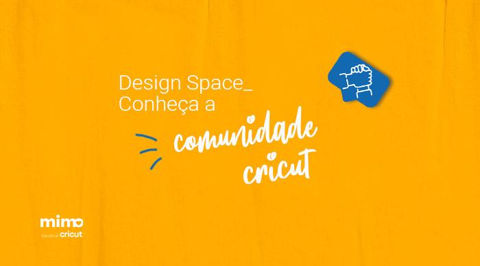 Design Space – Conheça a Comunidade Cricut