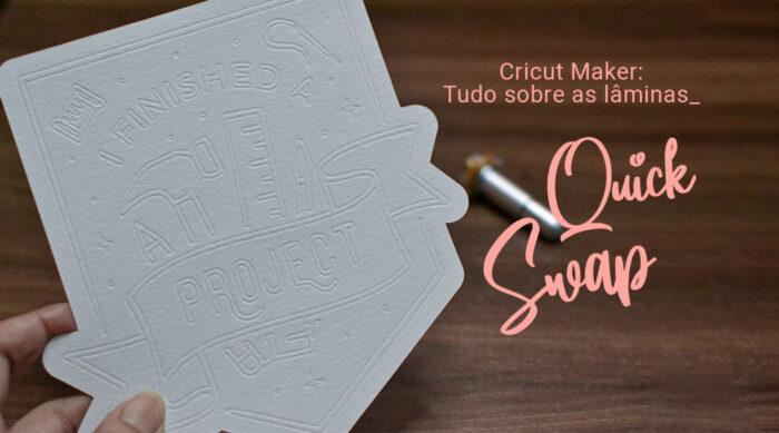 Clique e Saiba Tudo sobre as Lâminas QuickSwap da Cricut Maker